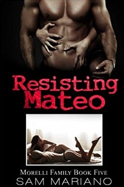 Resisting Mateo (Morelli Family 5) by Sam Mariano