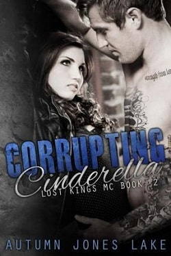 Corrupting Cinderella (Lost Kings MC 2) by Autumn Jones Lake