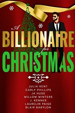A Billionaire for Christmas by Carly Phillips, Willow Winters, J.A. Huss