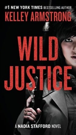 Wild Justice (Nadia Stafford 3) by Kelley Armstrong