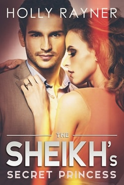 The Sheikh's Secret Princess (The Sheikh's Every Wish 2) by Holly Rayner