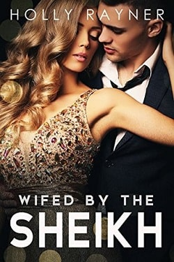 Wifed By The Sheikh (The Sheikh's True Love 3) by Holly Rayner