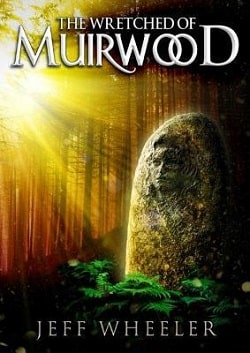 The Wretched of Muirwood (Legends of Muirwood 1) by Jeff Wheeler