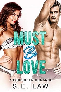 Must Be Love - Irresistible Bachelors by S.E. Law
