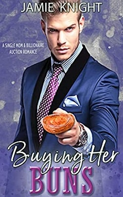 Buying Her Buns - Single Mom Billionaire Auction by Jamie Knight