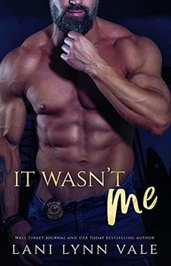 It Wasn't Me (KPD Motorcycle Patrol 2) by Lani Lynn Vale