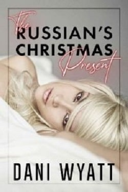 The Russian's Christmas Present by Dani Wyatt