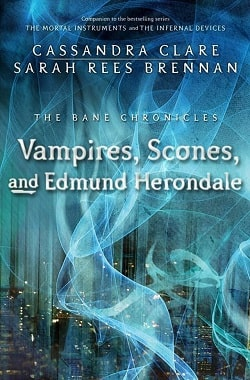 Vampires, Scones, and Edmund Herondale (The Bane Chronicles 3) by Cassandra Clare