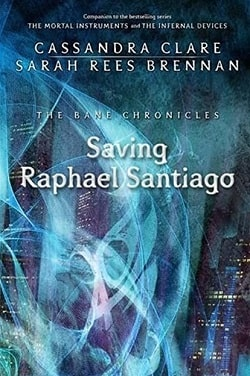 Saving Raphael Santiago (The Bane Chronicles 6) by Cassandra Clare
