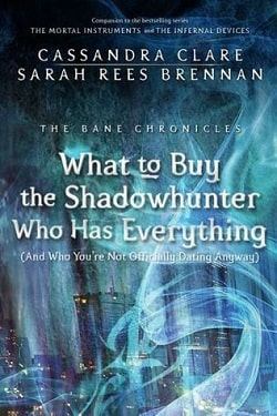 What to Buy the Shadowhunter Who Has Everything (The Bane Chronicles 8) by Cassandra Clare