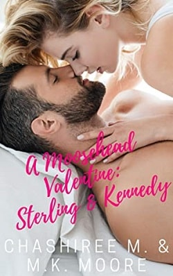 A Moosehead Valentine: Sterling & Kennedy by ChaShiree M, M.K. Moore