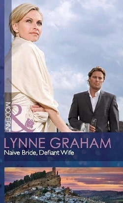 Naive Bride , Defiant Wife by Lynne Graham