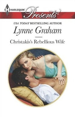 Christakis's Rebellious Wife by Lynne Graham