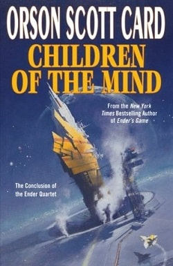 Children of the Mind (Ender's Saga 4) by Orson Scott Card