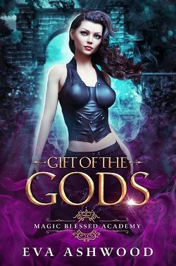 Gift of the Gods (Magic Blessed Academy 1) by Eva Ashwood